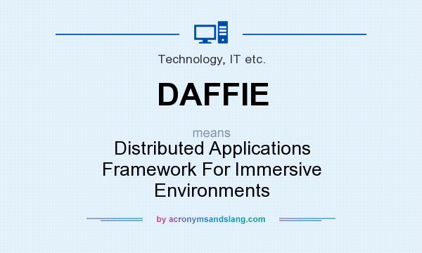 What does DAFFIE mean? It stands for Distributed Applications Framework For Immersive Environments