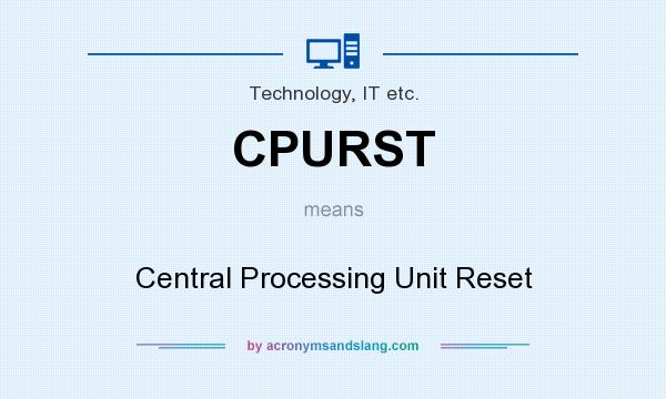 What does CPURST mean? It stands for Central Processing Unit Reset