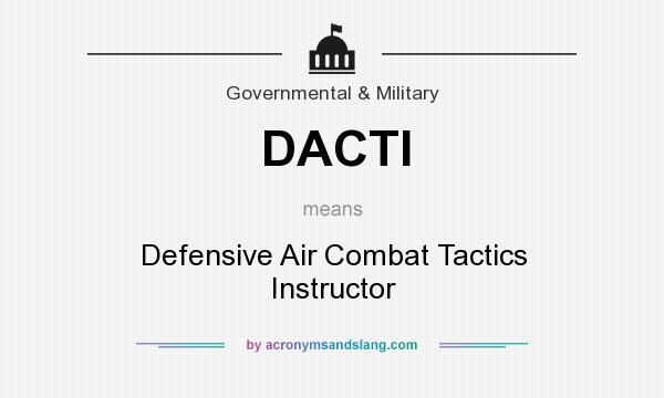 What does DACTI mean? It stands for Defensive Air Combat Tactics Instructor