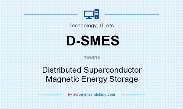 What does D-SMES mean? It stands for Distributed Superconductor Magnetic Energy Storage