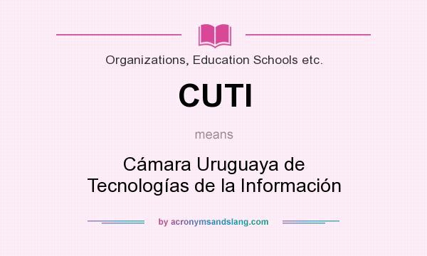 What does CUTI mean? It stands for Cámara Uruguaya de Tecnologías de la Información