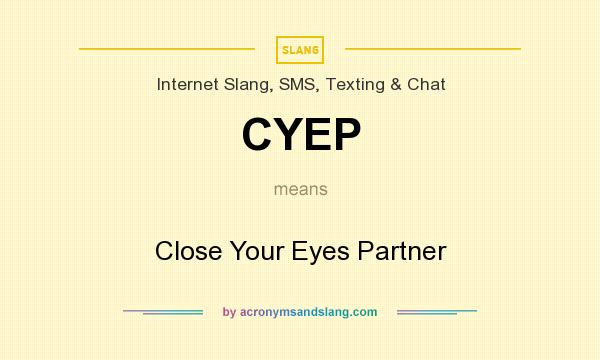 What does CYEP mean? It stands for Close Your Eyes Partner