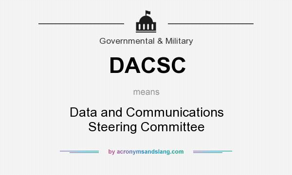 What does DACSC mean? It stands for Data and Communications Steering Committee