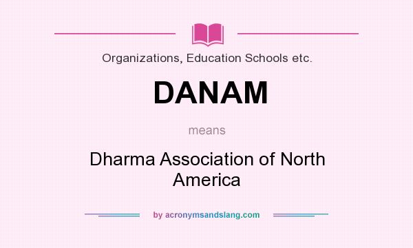 What does DANAM mean? It stands for Dharma Association of North America