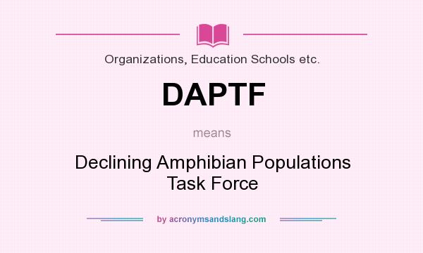 What does DAPTF mean? It stands for Declining Amphibian Populations Task Force