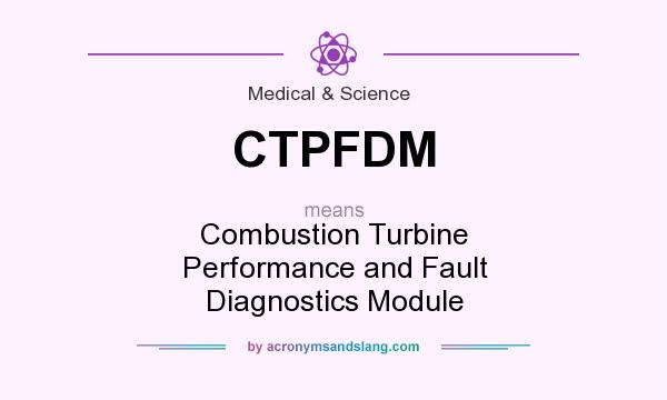 What does CTPFDM mean? It stands for Combustion Turbine Performance and Fault Diagnostics Module