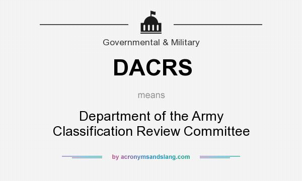 What does DACRS mean? It stands for Department of the Army Classification Review Committee