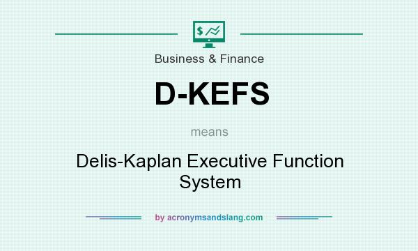 What does D-KEFS mean? It stands for Delis-Kaplan Executive Function System