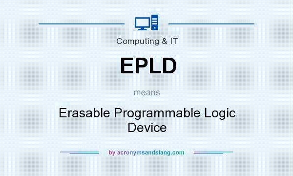 What does EPLD mean? It stands for Erasable Programmable Logic Device