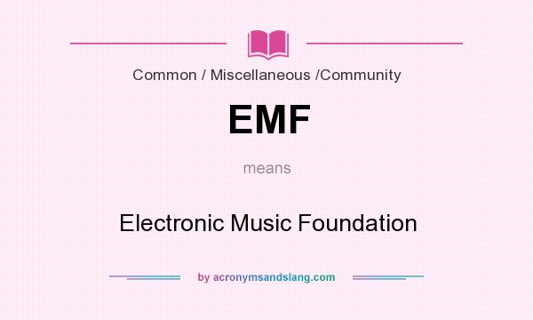 What does EMF mean? It stands for Electronic Music Foundation