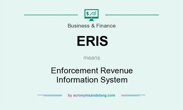 What does ERIS mean? It stands for Enforcement Revenue Information System