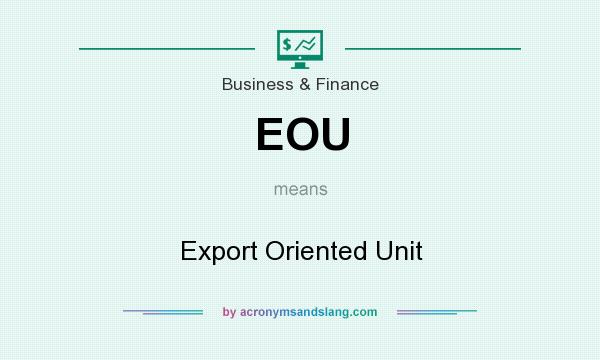 What does EOU mean? It stands for Export Oriented Unit