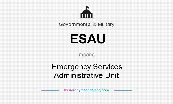What does ESAU mean? It stands for Emergency Services Administrative Unit