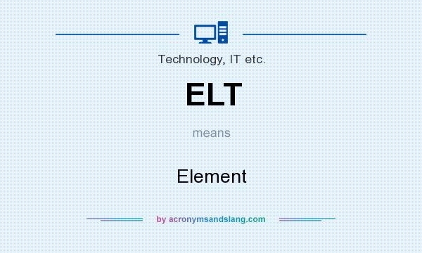 What does ELT mean? It stands for Element