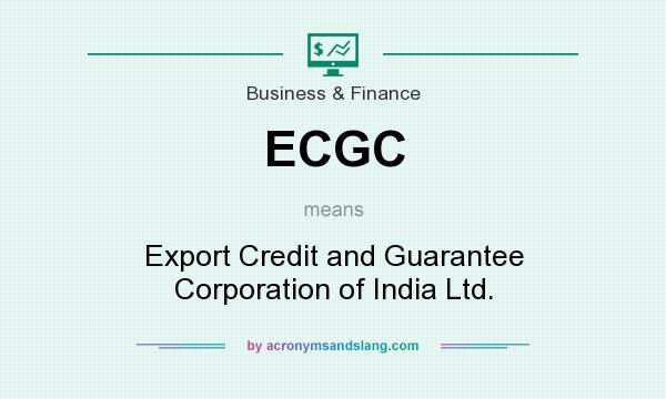 What does ECGC mean? It stands for Export Credit and Guarantee Corporation of India Ltd.