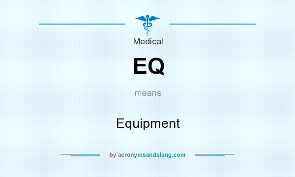 What does EQ mean? It stands for Equipment