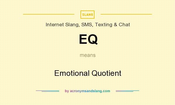 What does EQ mean? It stands for Emotional Quotient