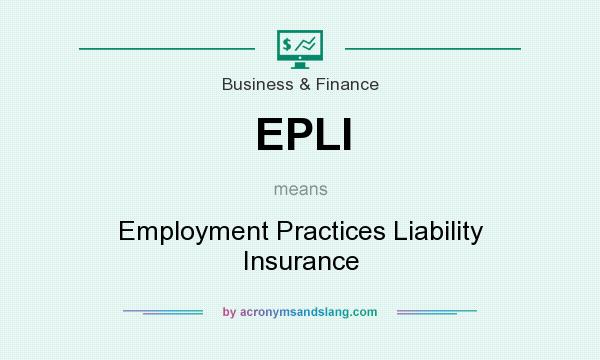 What does EPLI mean? It stands for Employment Practices Liability Insurance