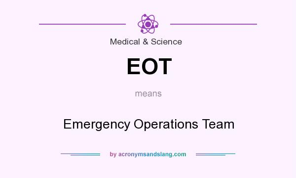 What does EOT mean? It stands for Emergency Operations Team