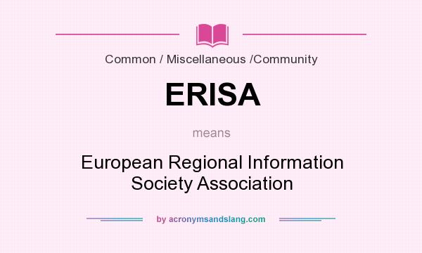 What does ERISA mean? It stands for European Regional Information Society Association