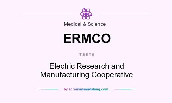What does ERMCO mean? It stands for Electric Research and Manufacturing Cooperative