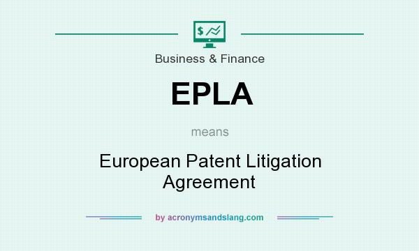 What does EPLA mean? It stands for European Patent Litigation Agreement