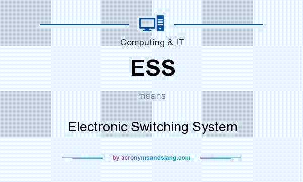 What does ESS mean? It stands for Electronic Switching System