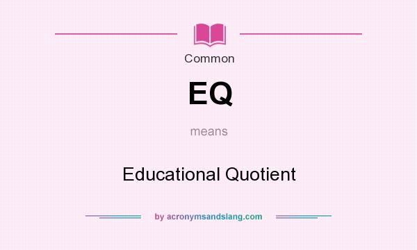 What does EQ mean? It stands for Educational Quotient