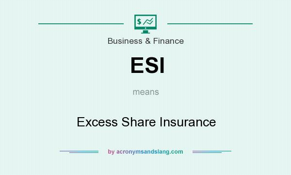 What does ESI mean? It stands for Excess Share Insurance
