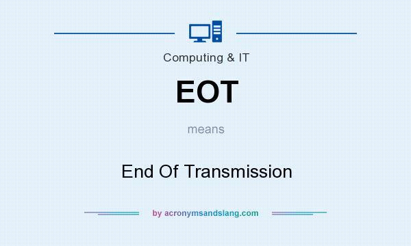 What does EOT mean? It stands for End Of Transmission