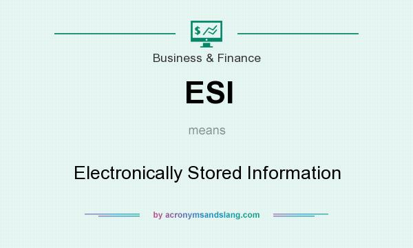 What does ESI mean? It stands for Electronically Stored Information