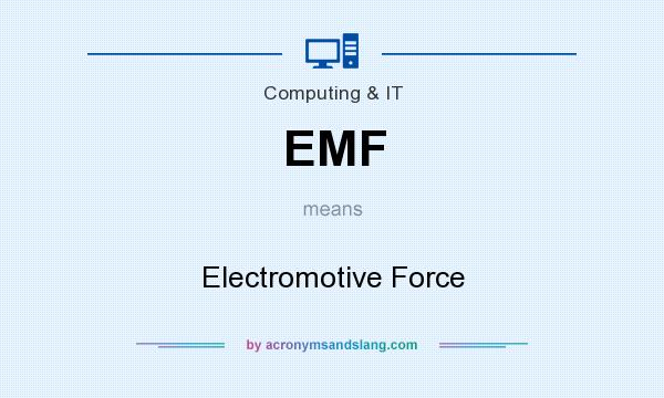 What does EMF mean? It stands for Electromotive Force