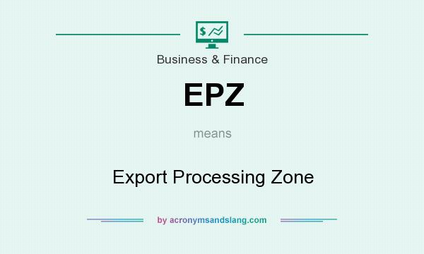 What does EPZ mean? It stands for Export Processing Zone