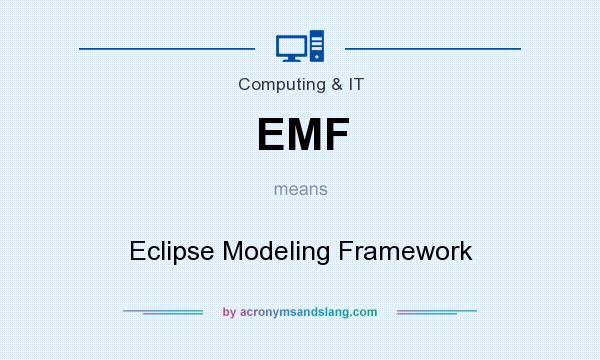 What does EMF mean? It stands for Eclipse Modeling Framework