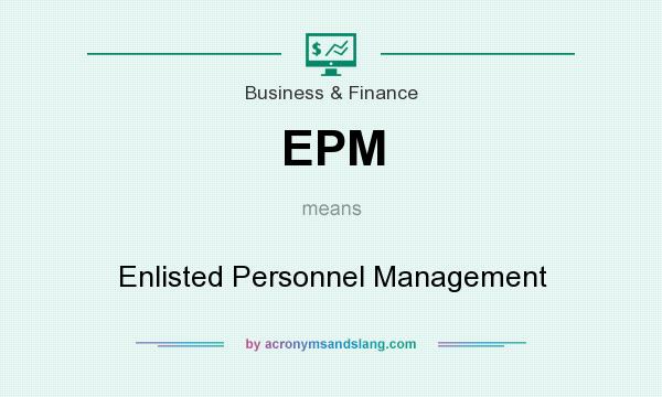 What does EPM mean? It stands for Enlisted Personnel Management