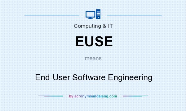 What does EUSE mean? It stands for End-User Software Engineering