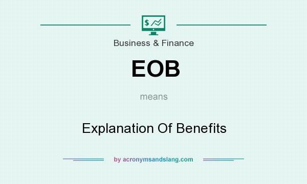 What does EOB mean? It stands for Explanation Of Benefits