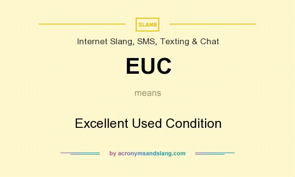 What does EUC mean? It stands for Excellent Used Condition