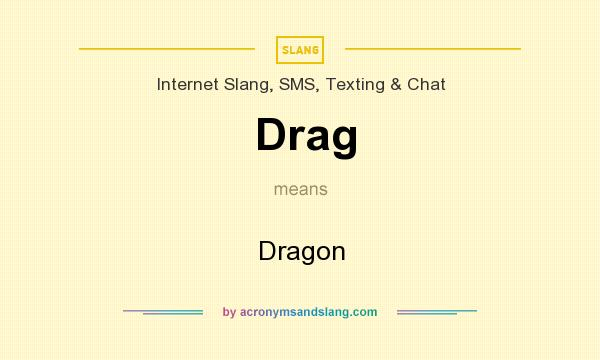 What does Drag mean? It stands for Dragon