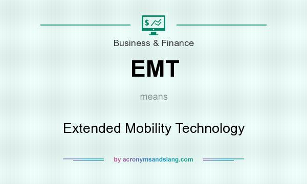 What does EMT mean? It stands for Extended Mobility Technology