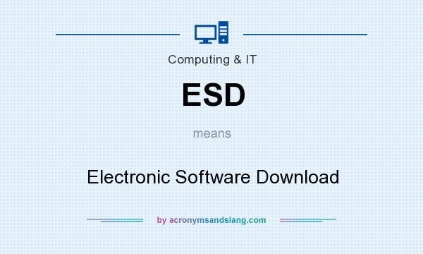 What does ESD mean? It stands for Electronic Software Download