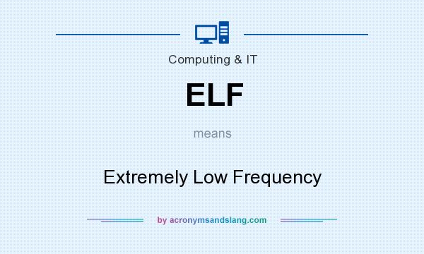 What does ELF mean? It stands for Extremely Low Frequency