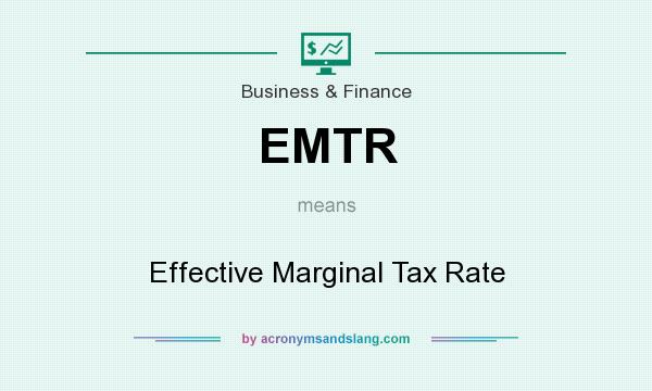 What does EMTR mean? It stands for Effective Marginal Tax Rate