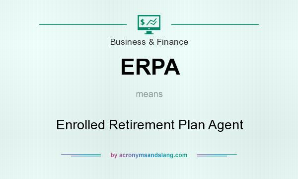 What does ERPA mean? It stands for Enrolled Retirement Plan Agent