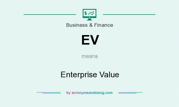 What does EV mean? It stands for Enterprise Value