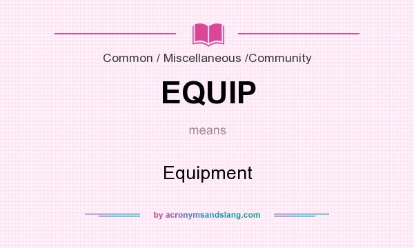 What does EQUIP mean? It stands for Equipment