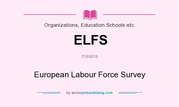 What does ELFS mean? It stands for European Labour Force Survey