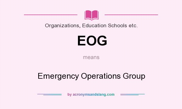 What does EOG mean? It stands for Emergency Operations Group