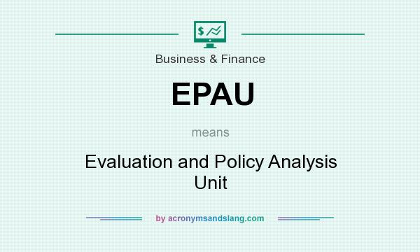 What does EPAU mean? It stands for Evaluation and Policy Analysis Unit