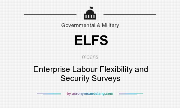What does ELFS mean? It stands for Enterprise Labour Flexibility and Security Surveys